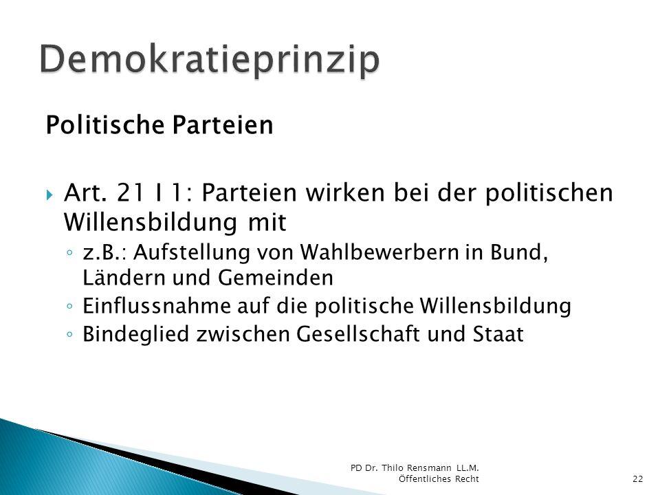 Politische Parteien Art. 21 I 1: Parteien wirken bei der politischen Willensbildung mit z.B.: Aufstellung von Wahlbewerbern in Bund, Ländern und Gemei