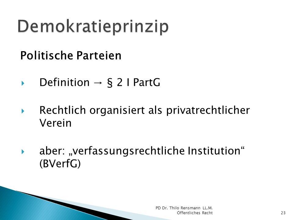Politische Parteien Definition § 2 I PartG Rechtlich organisiert als privatrechtlicher Verein aber: verfassungsrechtliche Institution (BVerfG) 23 PD D