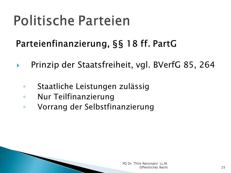 Parteienfinanzierung, §§ 18 ff. PartG Prinzip der Staatsfreiheit, vgl. BVerfG 85, 264 Staatliche Leistungen zulässig Nur Teilfinanzierung Vorrang der