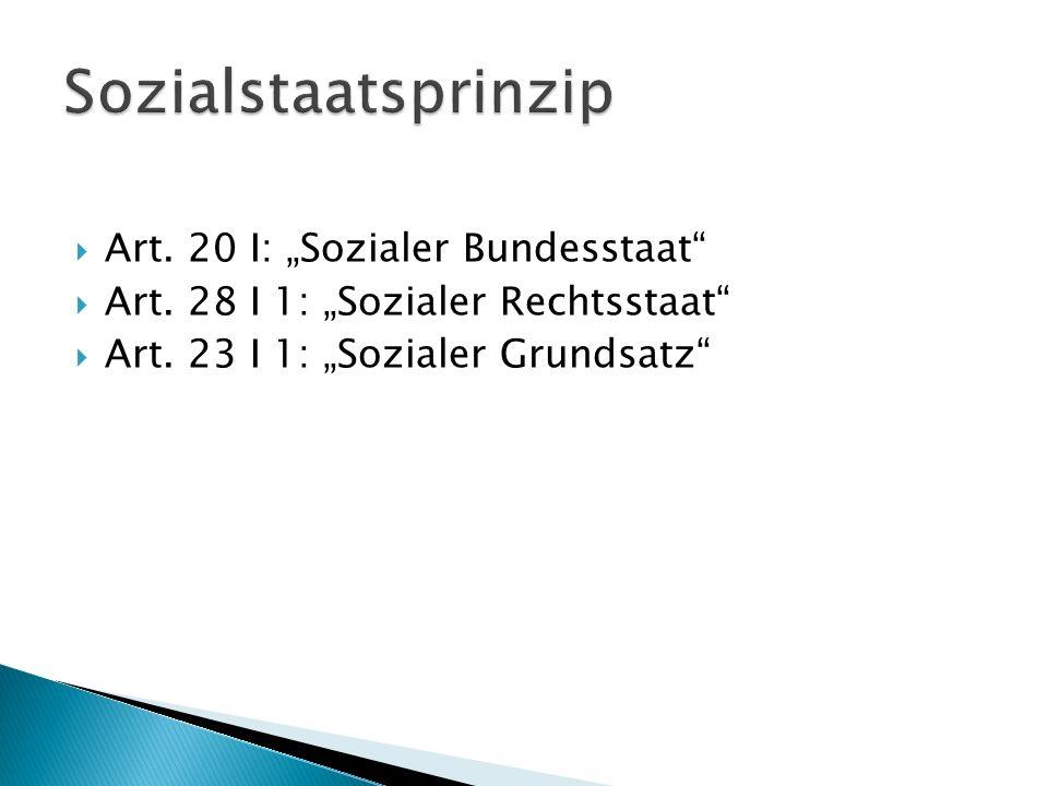 Art. 20 I: Sozialer Bundesstaat Art. 28 I 1: Sozialer Rechtsstaat Art. 23 I 1: Sozialer Grundsatz