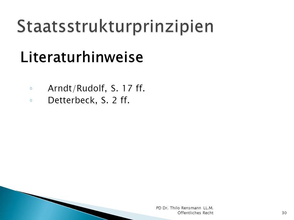 Literaturhinweise Arndt/Rudolf, S. 17 ff. Detterbeck, S. 2 ff. 30 PD Dr. Thilo Rensmann LL.M. Öffentliches Recht