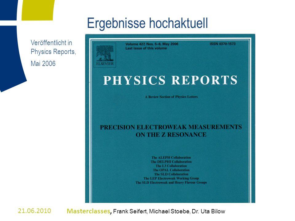 21.06.2010Masterclasses, Frank Seifert, Michael Stoebe, Dr. Uta Bilow Ergebnisse hochaktuell Veröffentlicht in Physics Reports, Mai 2006