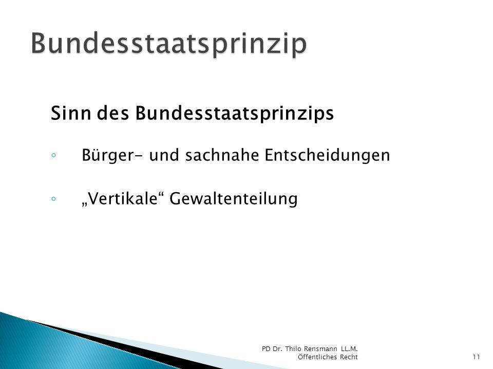 Sinn des Bundesstaatsprinzips Bürger- und sachnahe Entscheidungen Vertikale Gewaltenteilung 11 PD Dr. Thilo Rensmann LL.M. Öffentliches Recht
