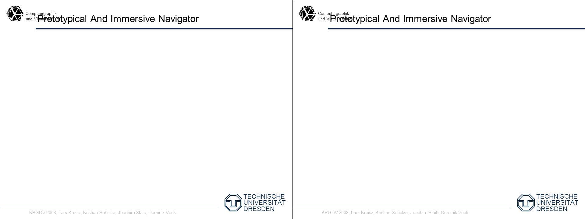 Computergraphik undVisualisierung Computergraphik undVisualisierung Prototypical And Immersive Navigator Aufgabe 3D-Medienbrowser Evaluierung möglicher Interaktionsformen 2 Einleitung >> Szenenaufbau >> Headtracking >> Gestenerkennung >> Ausblick Aufgabe >> Ausgangssituation >> Fazit Aufgabe 3D-Medienbrowser Evaluierung möglicher Interaktionsformen Einleitung >> Szenenaufbau >> Headtracking >> Gestenerkennung >> Ausblick Aufgabe >> Ausgangssituation >> Fazit KPGDV 2008, Lars Kreisz, Kristian Scholze, Joachim Staib, Dominik Vock