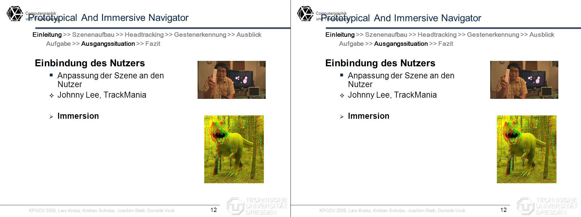 Computergraphik undVisualisierung Computergraphik undVisualisierung Prototypical And Immersive Navigator Einbindung des Nutzers Anpassung der Szene an