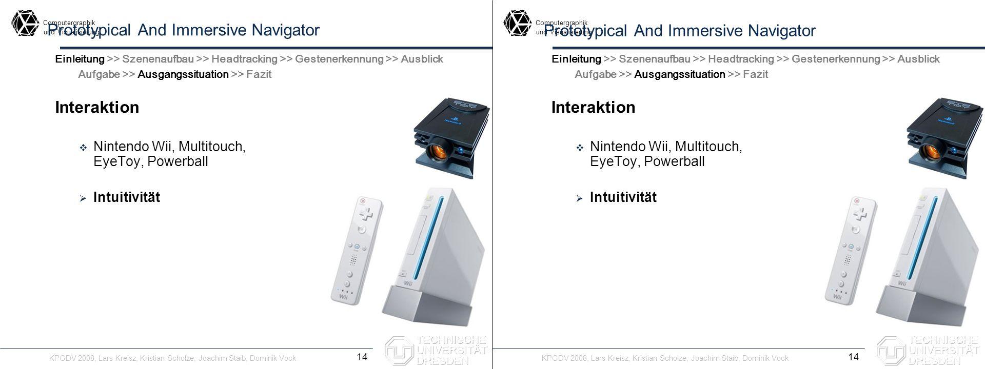 Computergraphik undVisualisierung Computergraphik undVisualisierung Prototypical And Immersive Navigator Interaktion Nintendo Wii, Multitouch, EyeToy,