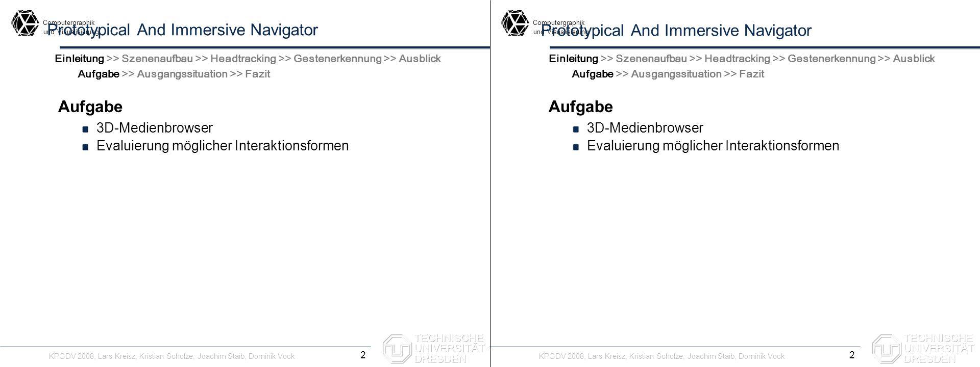 Computergraphik undVisualisierung Computergraphik undVisualisierung Prototypical And Immersive Navigator Aufgabe 3D-Medienbrowser Evaluierung mögliche