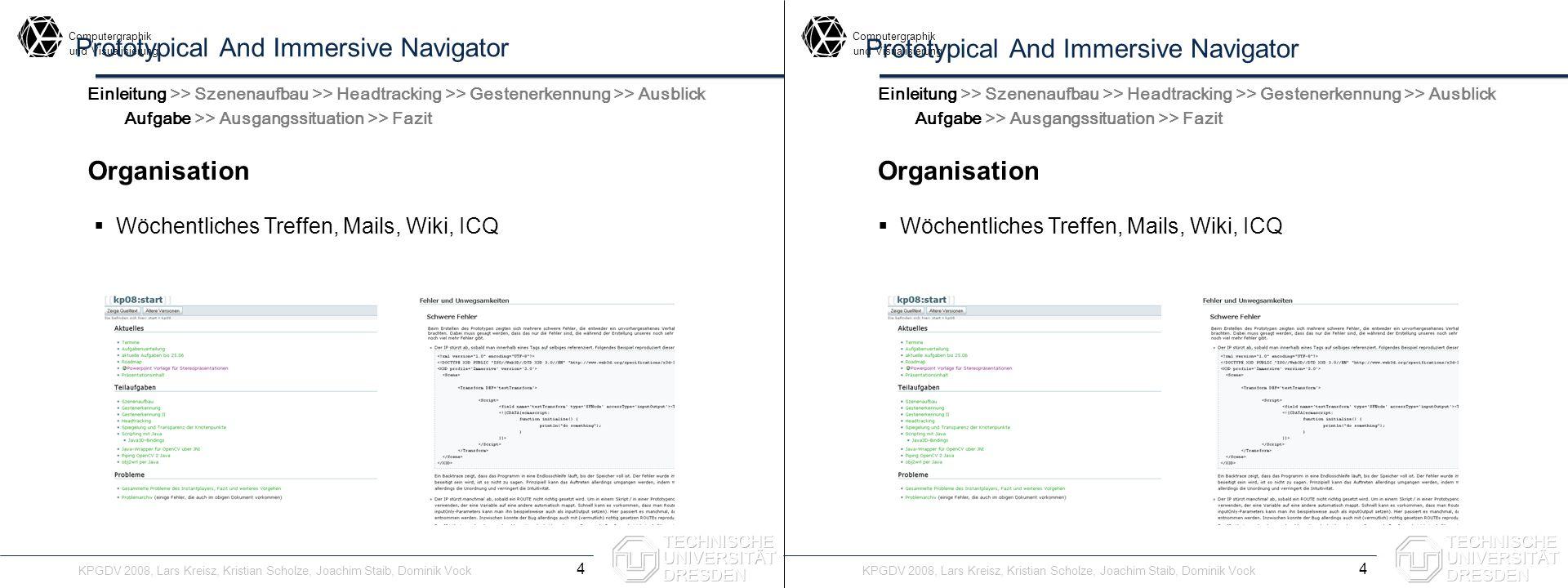 Computergraphik undVisualisierung Computergraphik undVisualisierung Prototypical And Immersive Navigator Organisation 4 Einleitung >> Szenenaufbau >>