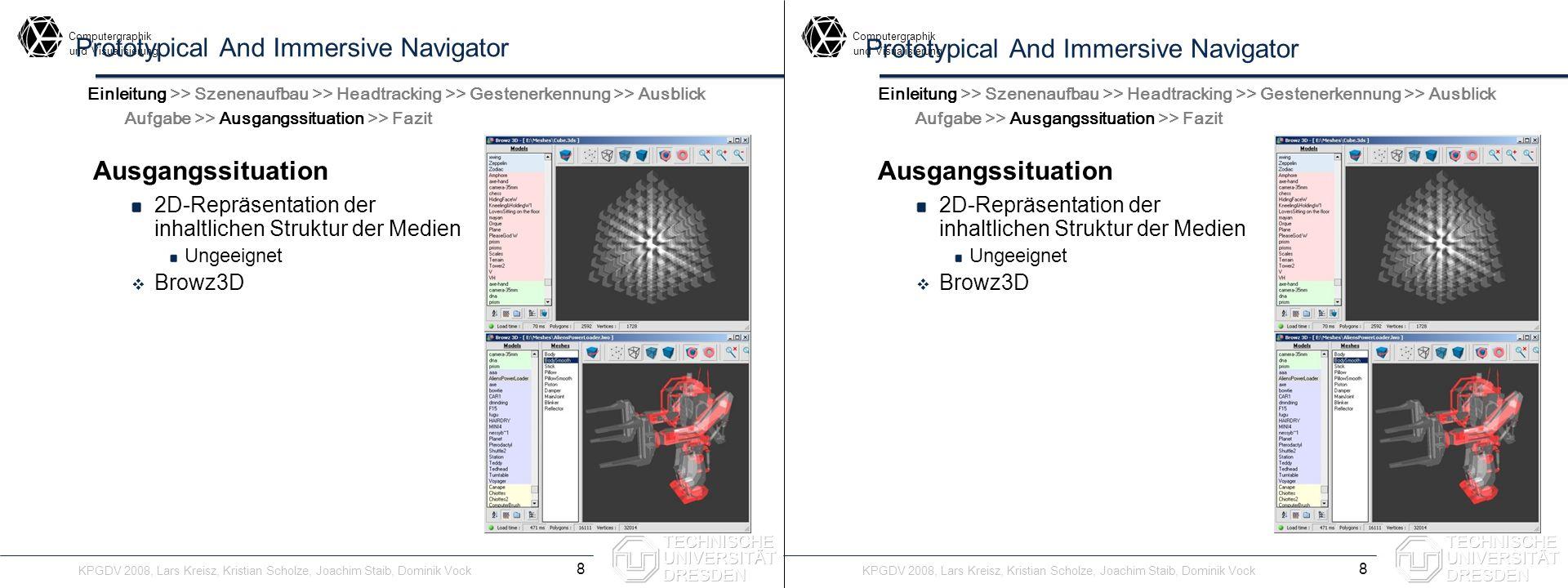 Computergraphik undVisualisierung Computergraphik undVisualisierung Prototypical And Immersive Navigator Darstellung Räumliche Darstellung von 2D-Sachverhalten Ziel: schnelleres Erfassen 3D-Desktop, 3D-Tabbing 9 Einleitung >> Szenenaufbau >> Headtracking >> Gestenerkennung >> Ausblick Aufgabe >> Ausgangssituation >> Fazit Darstellung Räumliche Darstellung von 2D-Sachverhalten Ziel: schnelleres Erfassen 3D-Desktop, 3D-Tabbing Einleitung >> Szenenaufbau >> Headtracking >> Gestenerkennung >> Ausblick Aufgabe >> Ausgangssituation >> Fazit KPGDV 2008, Lars Kreisz, Kristian Scholze, Joachim Staib, Dominik Vock