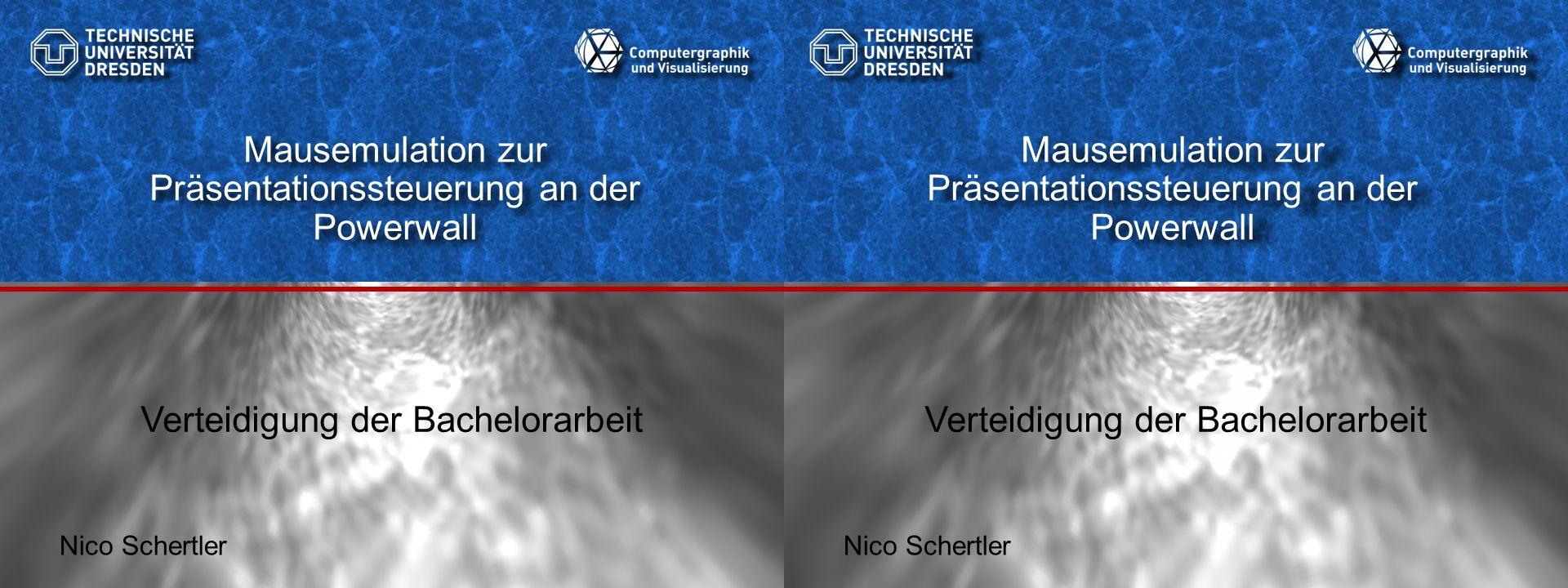 Mausemulation zur Präsentationssteuerung an der Powerwall Nico Schertler Verteidigung der Bachelorarbeit