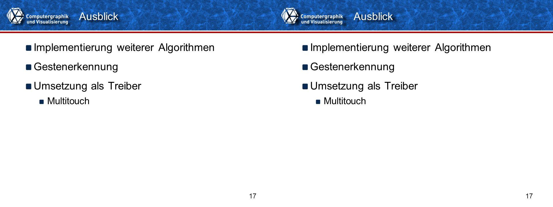 Titelformat Einzeiler 17 Implementierung weiterer Algorithmen Gestenerkennung Umsetzung als Treiber Multitouch Ausblick Implementierung weiterer Algor