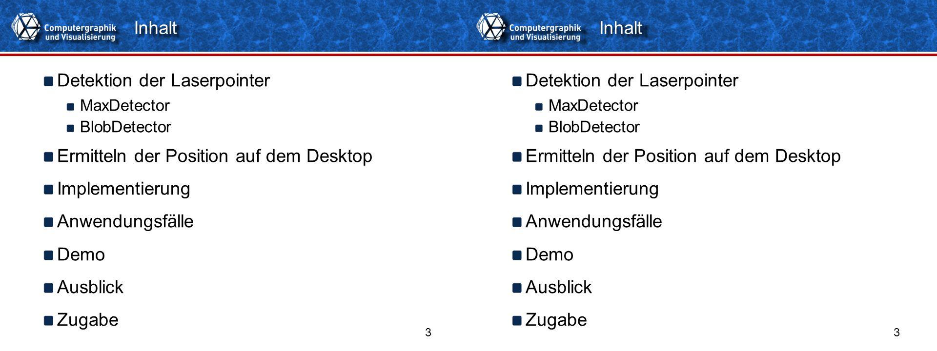 Titelformat Einzeiler 33 Detektion der Laserpointer MaxDetector BlobDetector Ermitteln der Position auf dem Desktop Implementierung Anwendungsfälle De