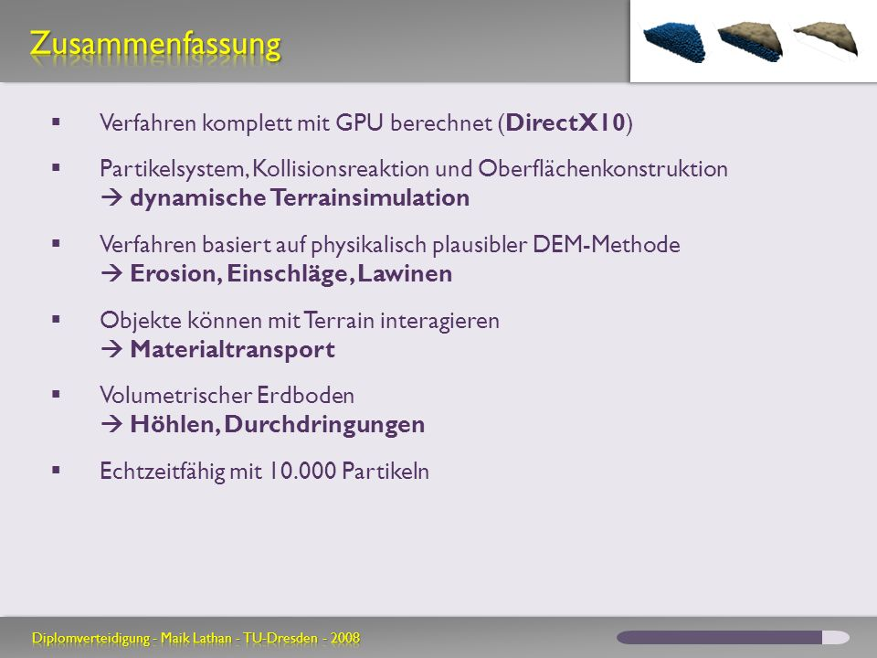 Verfahren komplett mit GPU berechnet (DirectX10) Partikelsystem, Kollisionsreaktion und Oberflächenkonstruktion dynamische Terrainsimulation Verfahren