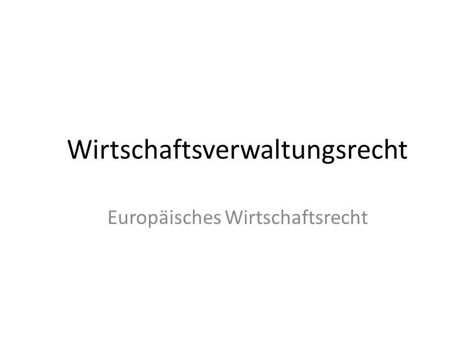 Wirtschaftsverwaltungsrecht Europäisches Wirtschaftsrecht