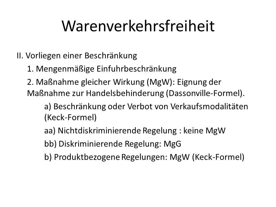 Warenverkehrsfreiheit II. Vorliegen einer Beschränkung 1. Mengenmäßige Einfuhrbeschränkung 2. Maßnahme gleicher Wirkung (MgW): Eignung der Maßnahme zu