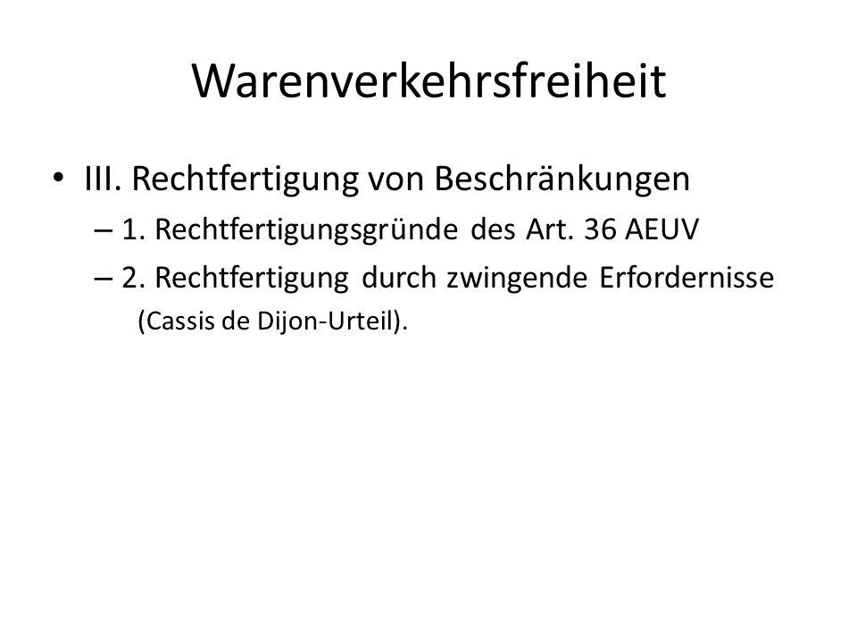 Warenverkehrsfreiheit III. Rechtfertigung von Beschränkungen – 1. Rechtfertigungsgründe des Art. 36 AEUV – 2. Rechtfertigung durch zwingende Erfordern