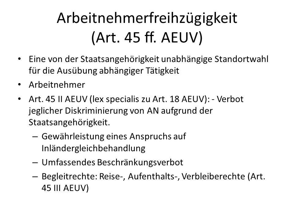 Arbeitnehmerfreihzügigkeit (Art. 45 ff. AEUV) Eine von der Staatsangehörigkeit unabhängige Standortwahl für die Ausübung abhängiger Tätigkeit Arbeitne
