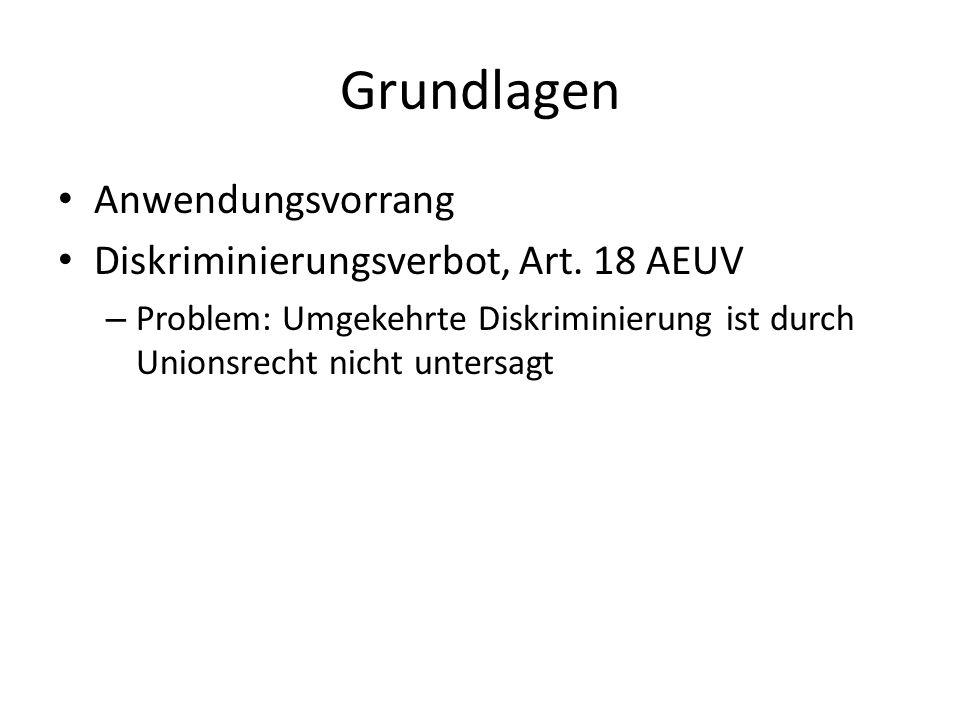 Grundlagen Anwendungsvorrang Diskriminierungsverbot, Art. 18 AEUV – Problem: Umgekehrte Diskriminierung ist durch Unionsrecht nicht untersagt