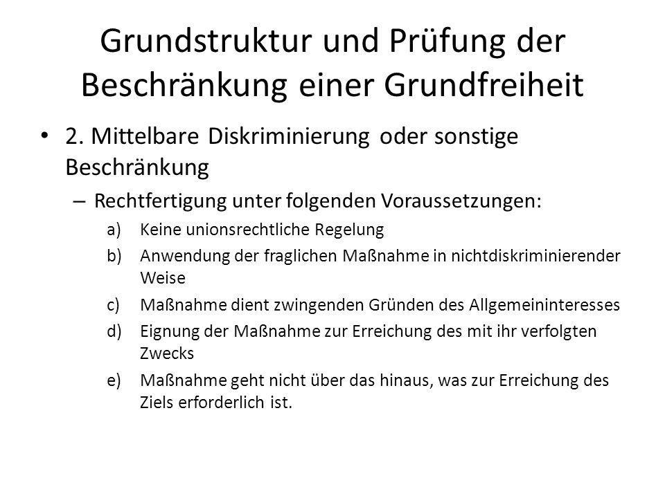 Grundstruktur und Prüfung der Beschränkung einer Grundfreiheit 2. Mittelbare Diskriminierung oder sonstige Beschränkung – Rechtfertigung unter folgend