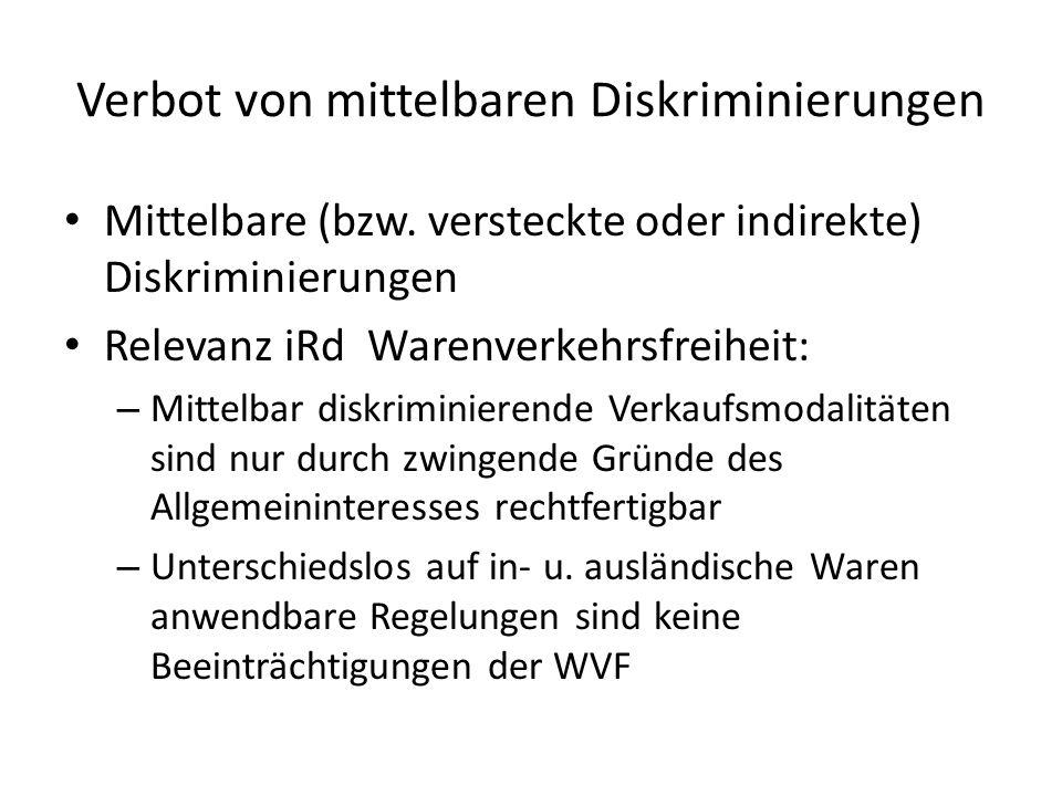 Verbot von mittelbaren Diskriminierungen Mittelbare (bzw. versteckte oder indirekte) Diskriminierungen Relevanz iRd Warenverkehrsfreiheit: – Mittelbar