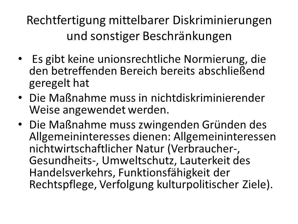 Rechtfertigung mittelbarer Diskriminierungen und sonstiger Beschränkungen Eignung der Maßnahme zur Erreichung des mit ihr verfolgten Zwecks Erforderlichkeit der Maßnahme – Anders als bei der deutschen Konzeption der Verhältnismäßigkeit wird die Angemessenheit iRd Erforderlichkeitsprüfung geprüft.
