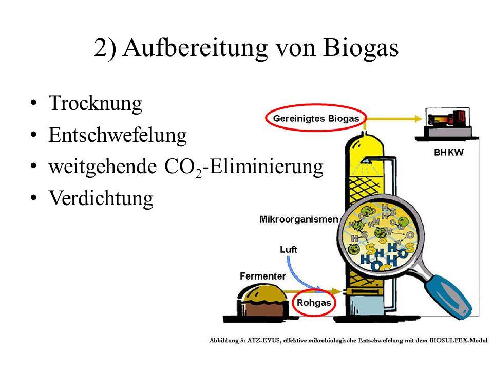 2) Aufbereitung von Biogas Trocknung Entschwefelung weitgehende CO 2 -Eliminierung Verdichtung