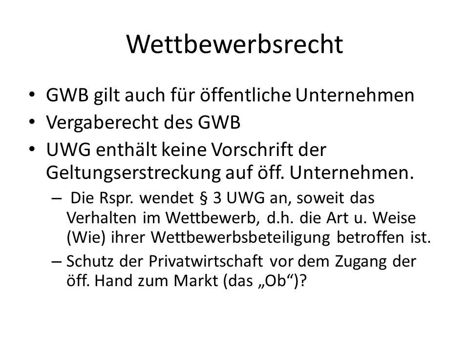Wettbewerbsrecht GWB gilt auch für öffentliche Unternehmen Vergaberecht des GWB UWG enthält keine Vorschrift der Geltungserstreckung auf öff. Unterneh