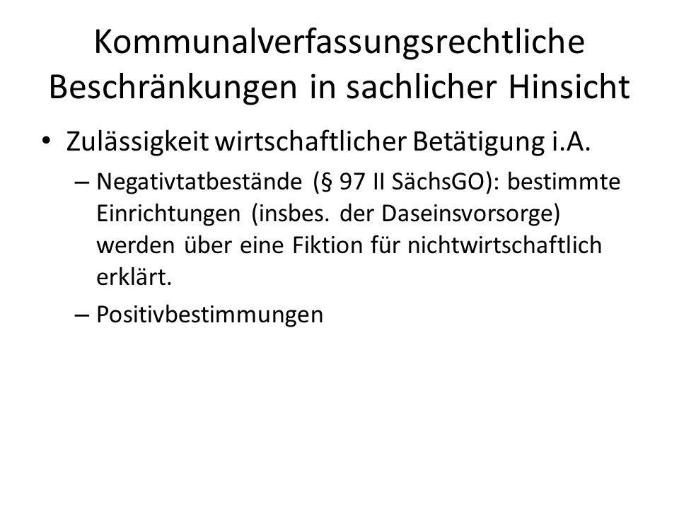 Kommunalverfassungsrechtliche Beschränkungen in sachlicher Hinsicht Zulässigkeit wirtschaftlicher Betätigung i.A. – Negativtatbestände (§ 97 II SächsG