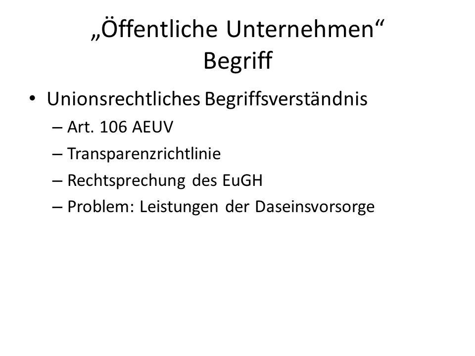 Öffentliche Unternehmen Begriff Unionsrechtliches Begriffsverständnis – Art. 106 AEUV – Transparenzrichtlinie – Rechtsprechung des EuGH – Problem: Lei