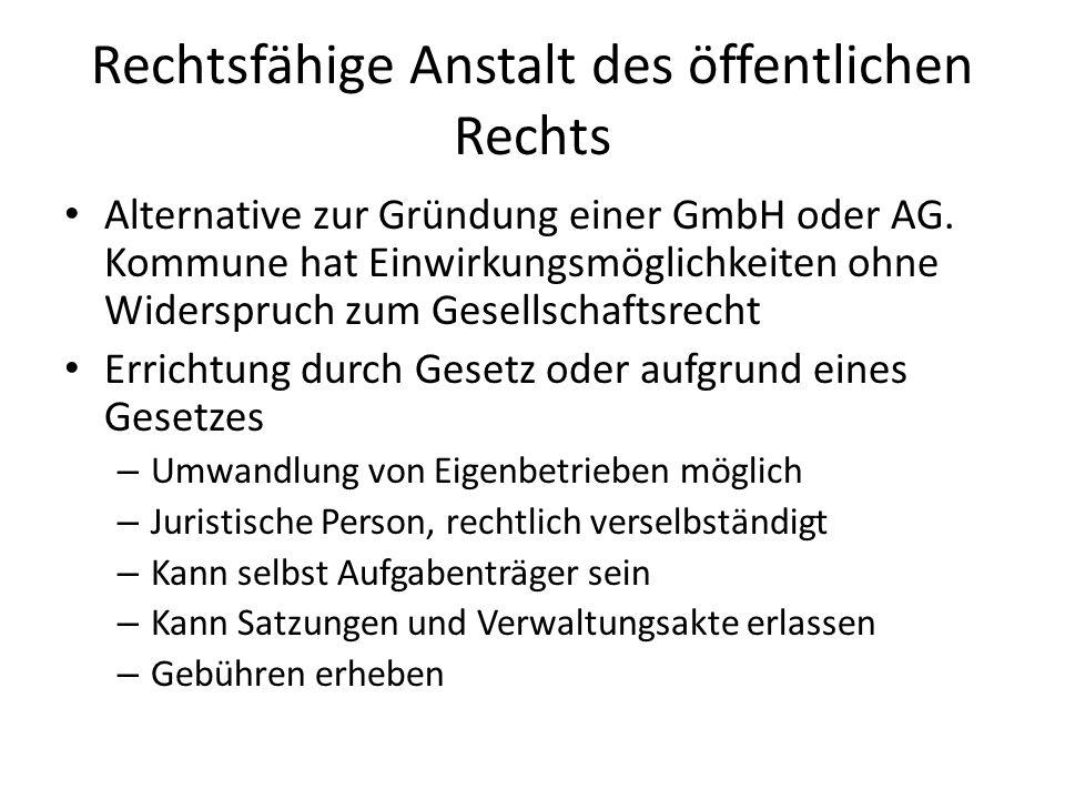 Rechtsfähige Anstalt des öffentlichen Rechts Alternative zur Gründung einer GmbH oder AG. Kommune hat Einwirkungsmöglichkeiten ohne Widerspruch zum Ge