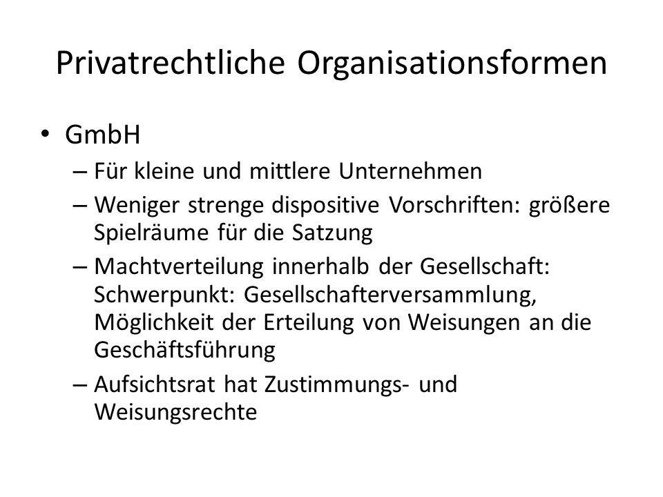 Privatrechtliche Organisationsformen GmbH – Für kleine und mittlere Unternehmen – Weniger strenge dispositive Vorschriften: größere Spielräume für die