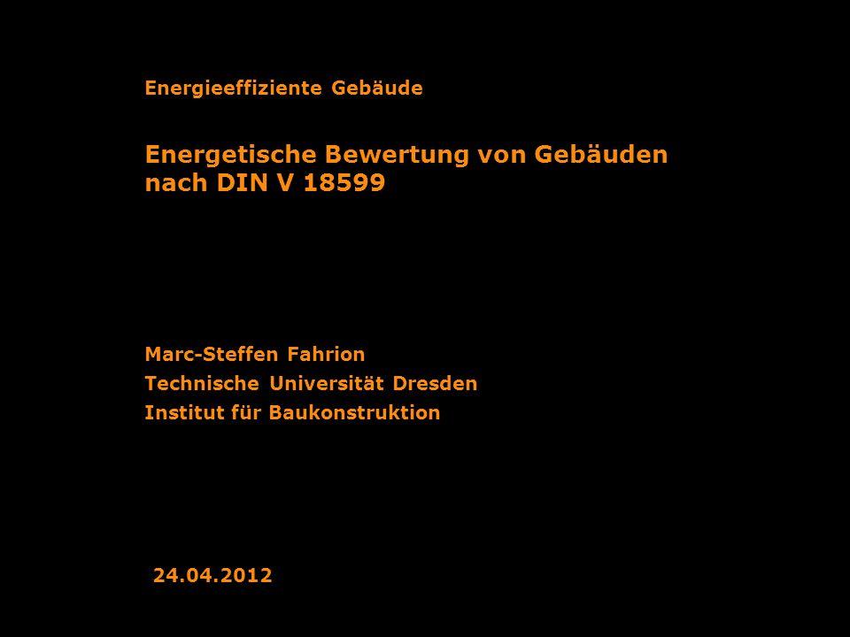Technische Universität Dresden Institut für Baukonstruktion Energetische Bewertung von Gebäuden nach DIN V 18599 Marc-Steffen Fahrion Energieeffizient
