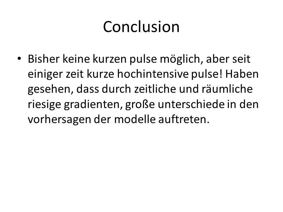 Conclusion Bisher keine kurzen pulse möglich, aber seit einiger zeit kurze hochintensive pulse! Haben gesehen, dass durch zeitliche und räumliche ries