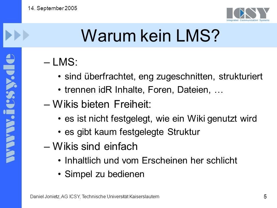 6 14.September 2005 Daniel Jonietz, AG ICSY, Technische Universität Kaiserslautern Warum TWiki.
