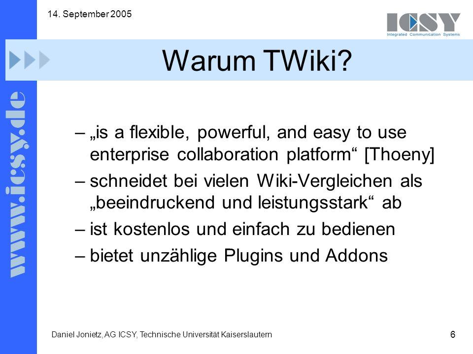6 14. September 2005 Daniel Jonietz, AG ICSY, Technische Universität Kaiserslautern Warum TWiki.