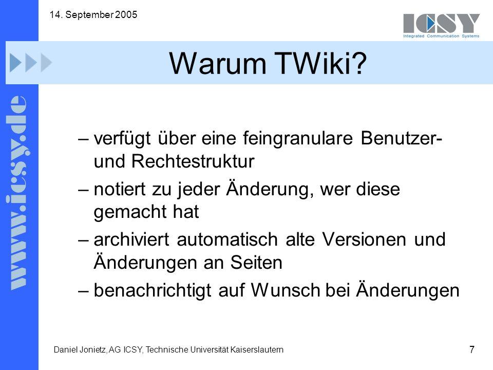 7 14. September 2005 Daniel Jonietz, AG ICSY, Technische Universität Kaiserslautern Warum TWiki.