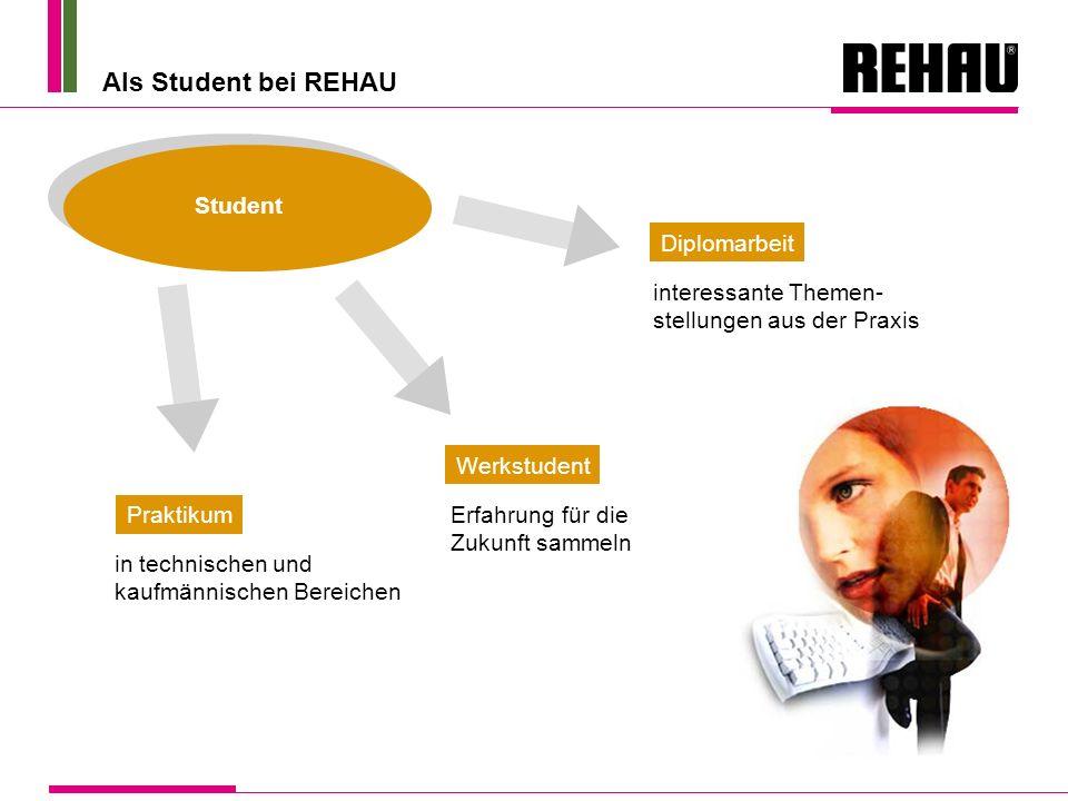 Als Student bei REHAU Student Praktikum DiplomarbeitWerkstudent in technischen und kaufmännischen Bereichen Erfahrung für die Zukunft sammeln interess