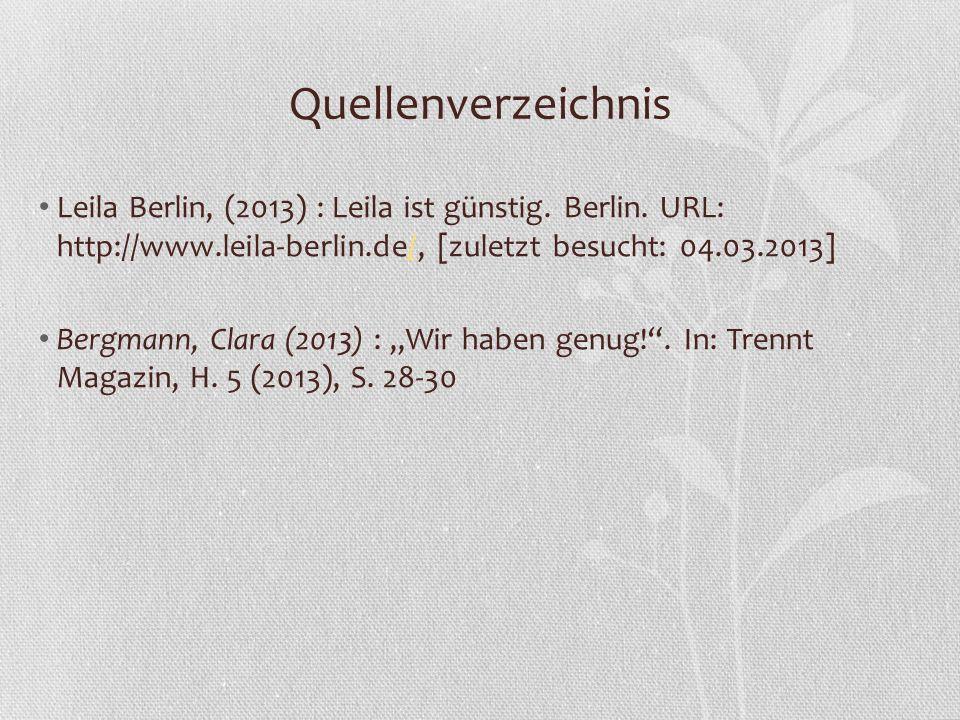 Quellenverzeichnis Leila Berlin, (2013) : Leila ist günstig. Berlin. URL: http://www.leila-berlin.de/, [zuletzt besucht: 04.03.2013]/ Bergmann, Clara