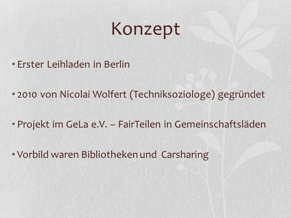 Konzept Erster Leihladen in Berlin 2010 von Nicolai Wolfert (Techniksoziologe) gegründet Projekt im GeLa e.V. – FairTeilen in Gemeinschaftsläden Vorbi