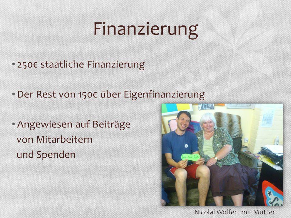 Finanzierung 250 staatliche Finanzierung Der Rest von 150 über Eigenfinanzierung Angewiesen auf Beiträge von Mitarbeitern und Spenden Nicolai Wolfert mit Mutter