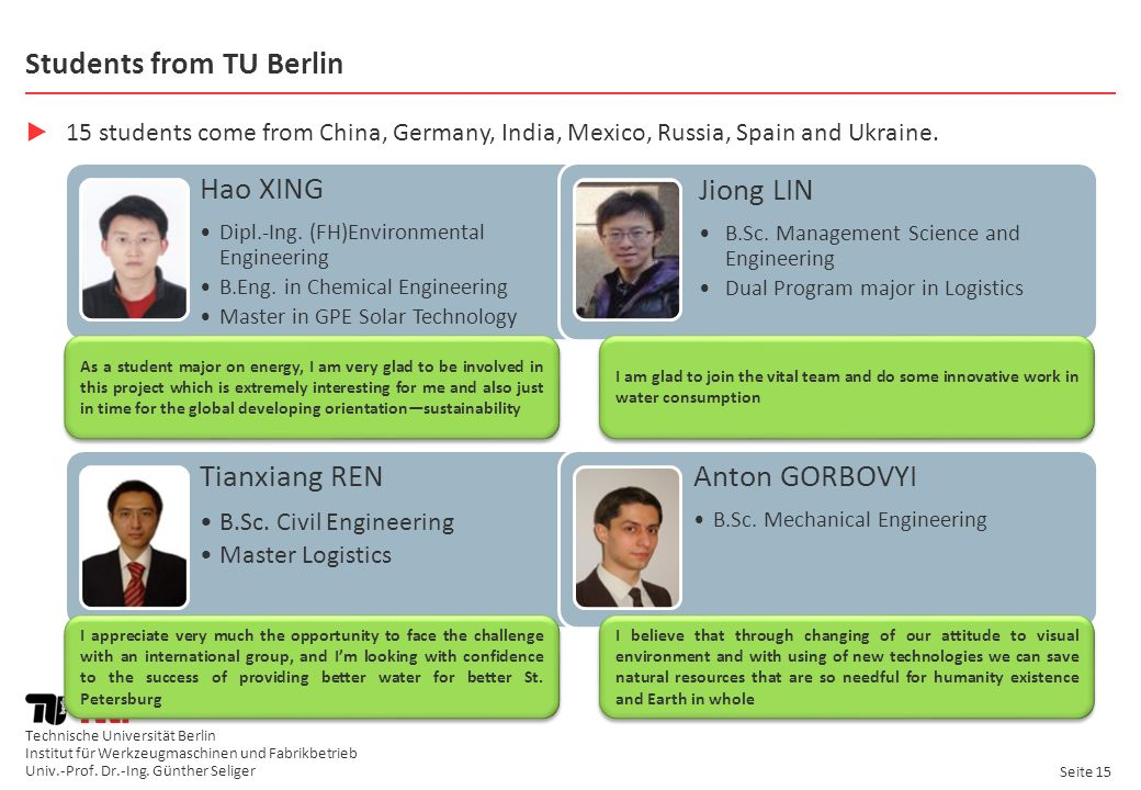 Technische Universität Berlin Institut für Werkzeugmaschinen und Fabrikbetrieb Univ.-Prof. Dr.-Ing. Günther Seliger Seite 15 Students from TU Berlin 1