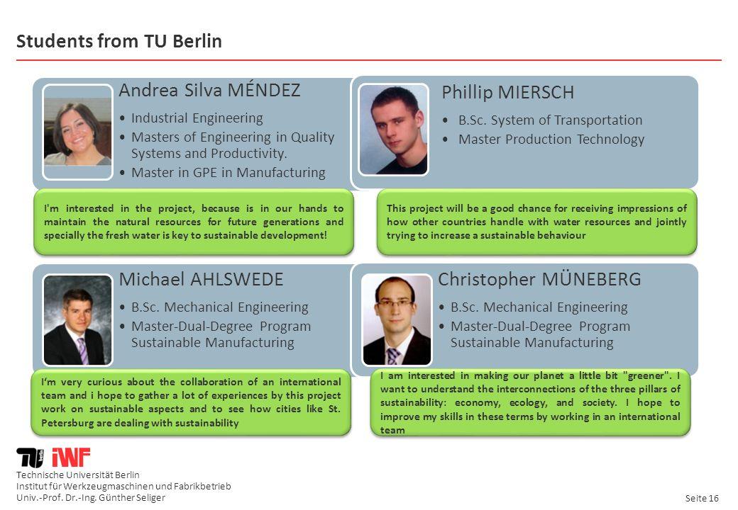 Technische Universität Berlin Institut für Werkzeugmaschinen und Fabrikbetrieb Univ.-Prof. Dr.-Ing. Günther Seliger Seite 16 Students from TU Berlin A