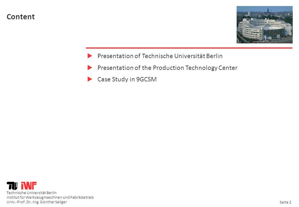 Technische Universität Berlin Institut für Werkzeugmaschinen und Fabrikbetrieb Univ.-Prof. Dr.-Ing. Günther Seliger Seite 2 Content Presentation of Te