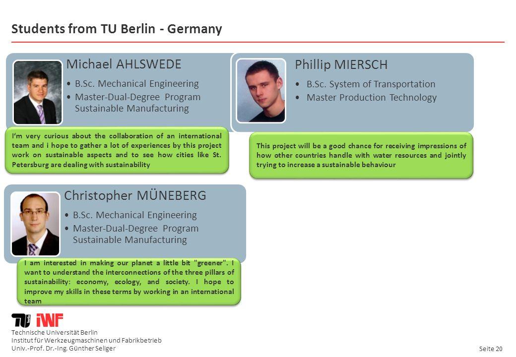 Technische Universität Berlin Institut für Werkzeugmaschinen und Fabrikbetrieb Univ.-Prof. Dr.-Ing. Günther Seliger Seite 20 Students from TU Berlin -
