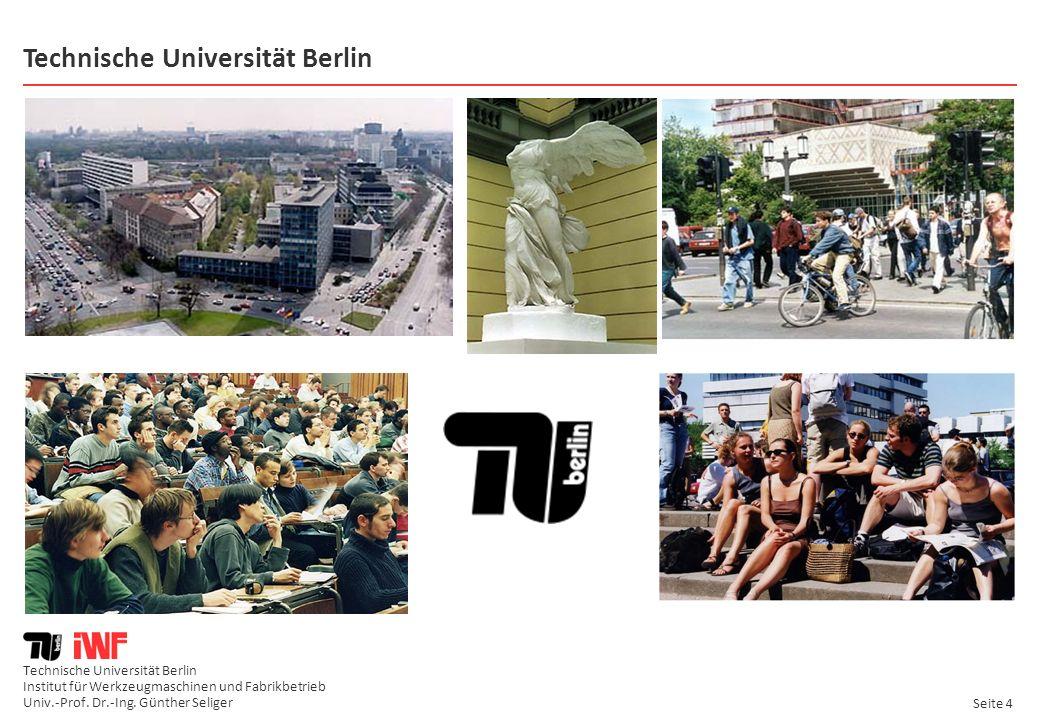 Technische Universität Berlin Institut für Werkzeugmaschinen und Fabrikbetrieb Univ.-Prof. Dr.-Ing. Günther Seliger Seite 4 Technische Universität Ber