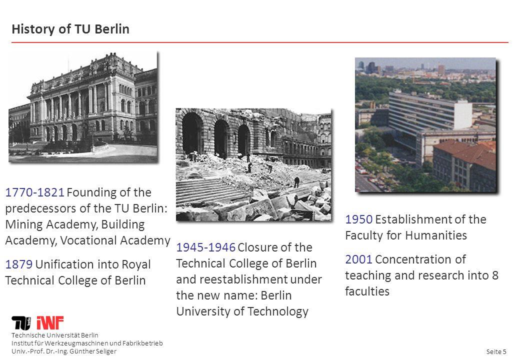 Institut für Werkzeugmaschinen und Fabrikbetrieb Univ.-Prof. Dr.-Ing. Günther Seliger Seite 5 History of TU Berlin 1770-1821 Founding of the predecess