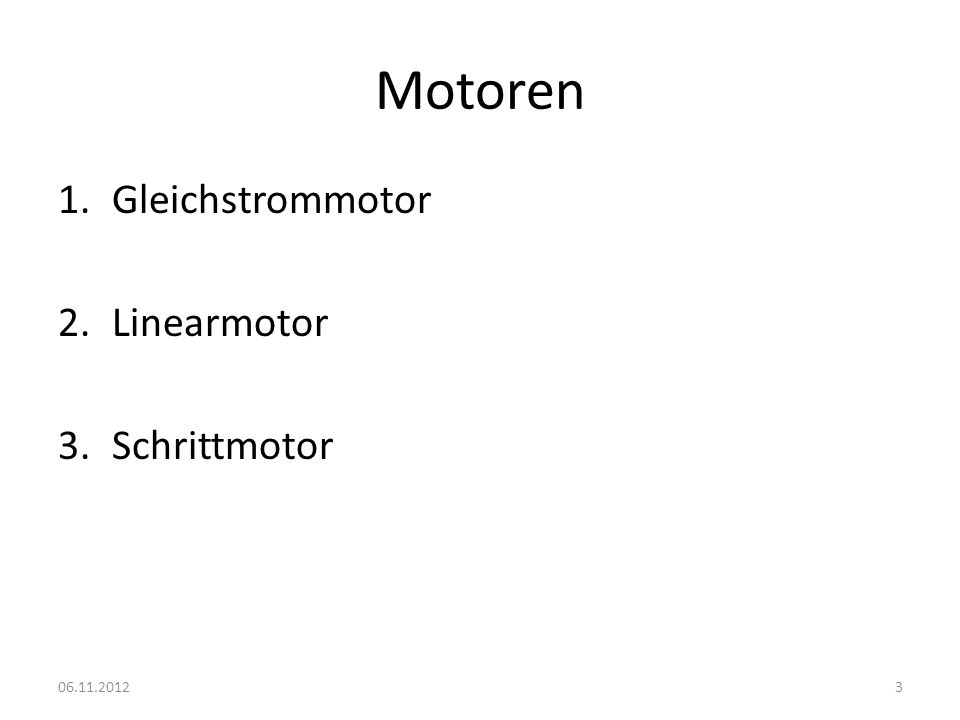 Motoren 1.Gleichstrommotor 2.Linearmotor 3.Schrittmotor 06.11.20123