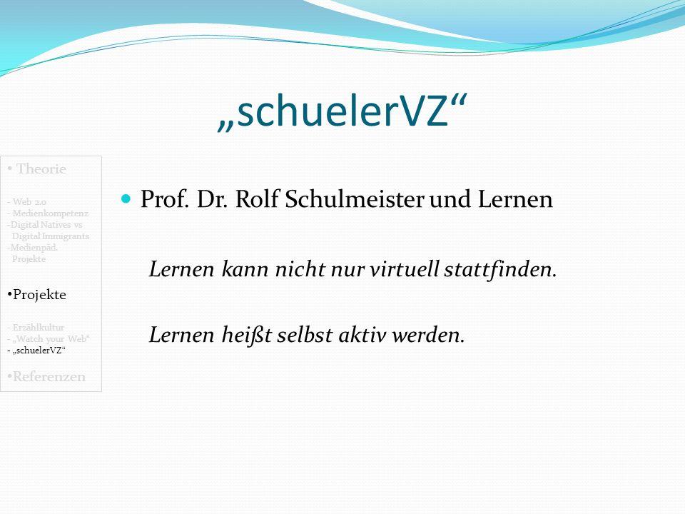 schuelerVZ Prof.Dr. Rolf Schulmeister und Lernen Lernen kann nicht nur virtuell stattfinden.