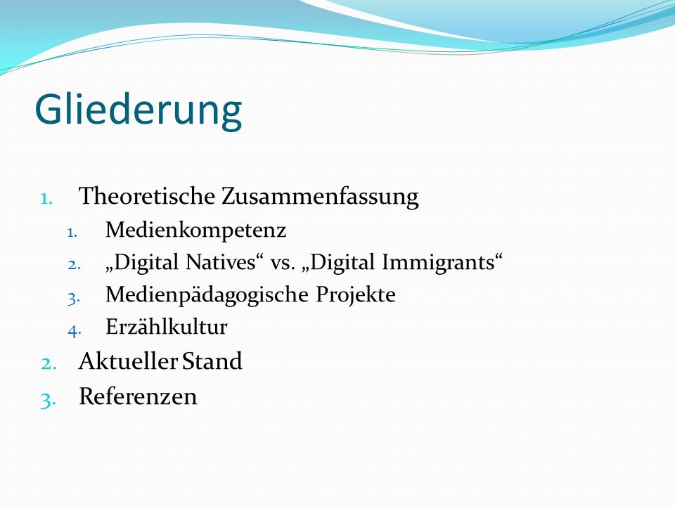Gliederung 1. Theoretische Zusammenfassung 1. Medienkompetenz 2. Digital Natives vs. Digital Immigrants 3. Medienpädagogische Projekte 4. Erzählkultur
