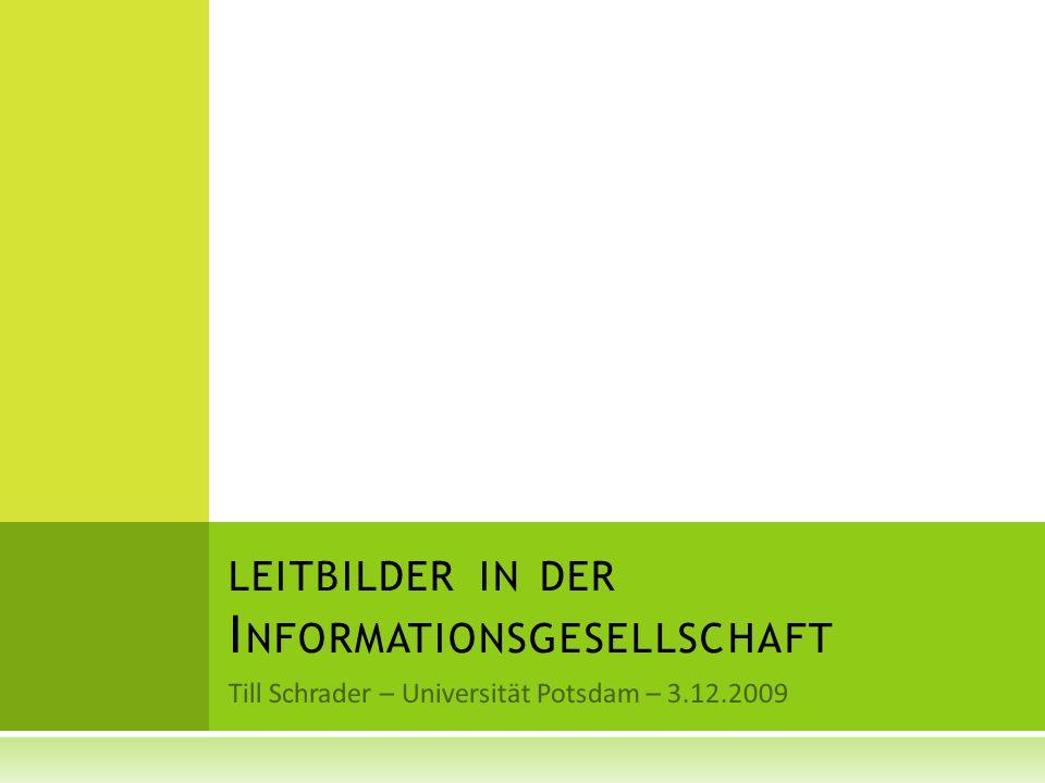 LEITBILDER IN DER I NFORMATIONSGESELLSCHAFT Till Schrader – Universität Potsdam – 3.12.2009
